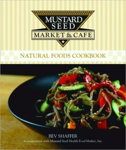 Mustard Seed Market and Café Natural Foods Cookbook