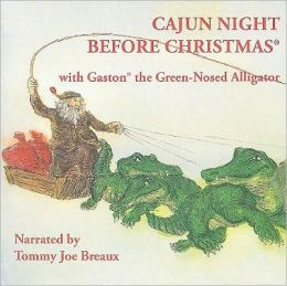 Cajun Night Before Christmas /Gaston the Green-Nosed Alligator