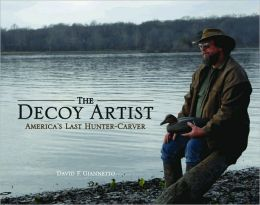 The Decoy Artist: America's Last Hunter-Carver