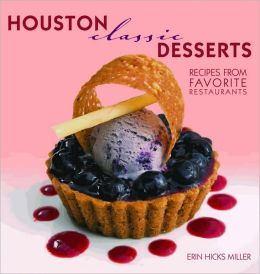 Houston Classic Desserts: Recipes from Favorite Restaurants