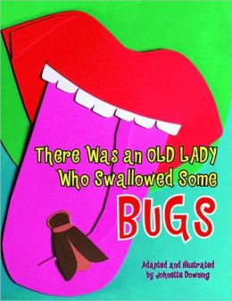 There Was an Old Lady Who Swallowed Some Bugs