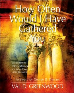 How Often Would I Have Gathered You: Stories from the Old Testament and Related Sources for Latter-Day Saints