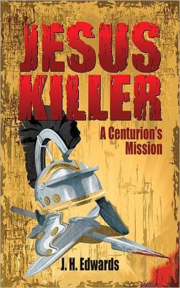 Jesus Killer: A Centurion's Mission