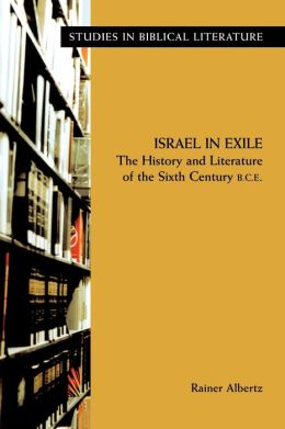 Israel in Exile: The History and Literature of the Sixth Century B. C. E