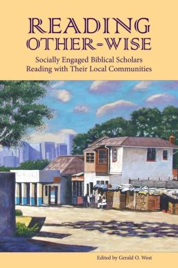 Reading Other-Wise: Socially Engaged Biblical Scholars Reading with Their Local Communities
