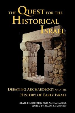 Quest for the Historical Israel: Debating Archaeology and the History of Early Israel: Lectures Delivered at the Annual Colloquium of the Institute for Secular Humanistic Judaism, Detroit, October 2005