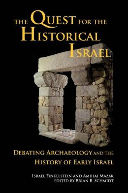 The Quest for the Historical Israel: debating archaeology and the history of early Israel : invited lectures delivered at the Sixth Biennial Colloquium of the International Institute for Secular Humanistic Judaism, Detroit, October 2005
