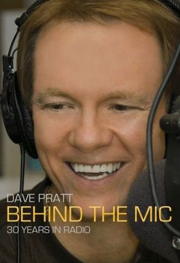 Dave Pratt Behind the MIC: 30 Years in Radio