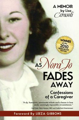 As Nora Jo Fades Away: Confessions of a Caregiver: A Memoir