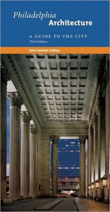 Philadelphia Architecture: A Guide to the City, Third Edition