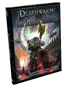 Deathwatch: The Achilus Assault: Roleplaying in the Grim Darkness of the 41st Millennium