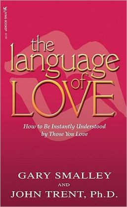 The Language of Love: How to be Instantly Understood by Those You Love