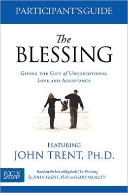 The Blessing Participant's Guide: Giving the Gift of Unconditional Love and Acceptance