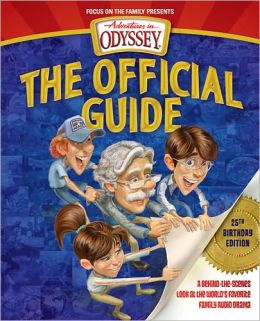 Adventures in Odyssey: The Official Guide, 25th Birthday Edition: A Behind-the-Scenes Look at the World's Favorite Family Audio Drama