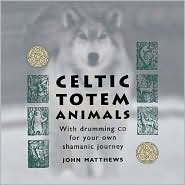 Celtic Totem Animals: With Drumming CD, Animal Totem Cards, and Comprehensive Guidebook for Your Own Shamanic Journey