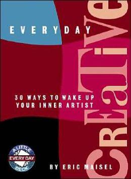 Everyday Creative: 30 Ways to Wake up Your Inner Artist