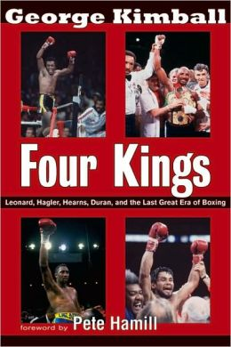 Four Kings: Leonard, Hagler, Hearns, Duran and the Last Great Era of Boxing