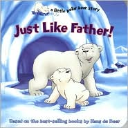 Just Like Father: A Little Polar Bear Story