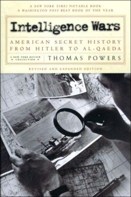 Intelligence Wars: American Secret History from Hitler to Al-Qaeda