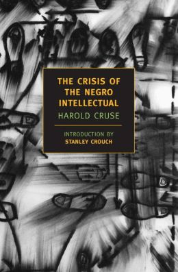 The Crisis of the Negro Intellectual (New York Review Books Classics Series)