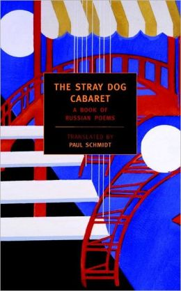 Stray Dog Cabaret: A Book of Russian Poems