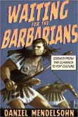 Book Cover Image. Title: Waiting for the Barbarians:  Essays from the Classics to Pop Culture, Author: Daniel Mendelsohn