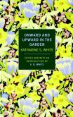 Book Cover Image. Title: Onward and Upward in the Garden, Author: Katherine White