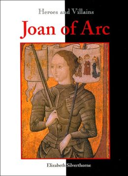 Joan of Arc (Heroes and Villains Series)