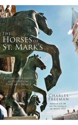 The Horses of St. Marks: A Story of Triumph in Byzantium, Paris and Venice