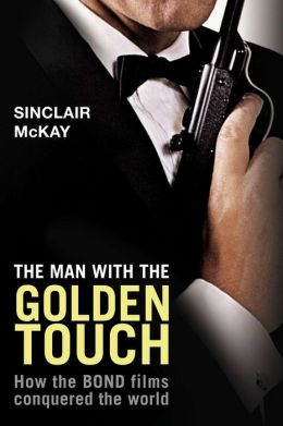 Man with the Golden Touch: How the Bond Films Conquered the World
