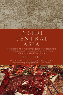 Inside Central Asia: A Political and Cultural History of Uzbekistan, Turkmenistan, Kazakhstan, Kyrgyzstan, Tajikistan Turkey, and Iran