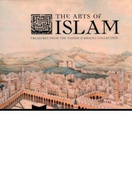 The Arts of Islam: Treasures from the Nasser D. Khalili Collection