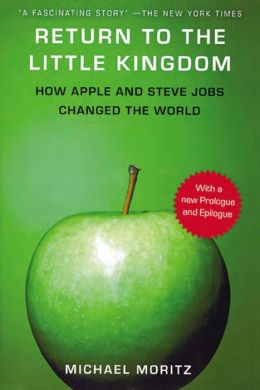 Return to the Little Kingdom: How Apple and Steve Jobs Changed the World