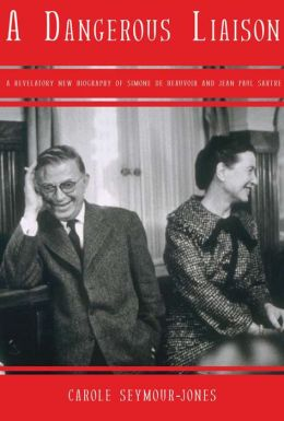 A Dangerous Liasion: A Revalatory New Biography of Simone Debeauvoir and Jean-Paul Sartre