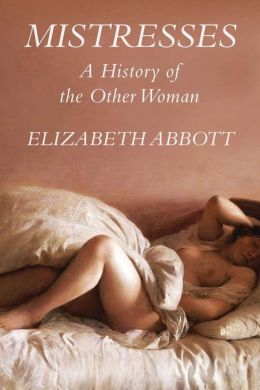 Mistresses: A History of the Other Woman