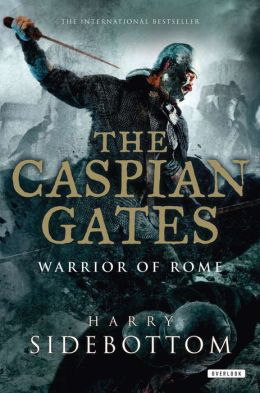 The Caspian Gates: Warrior of Rome: Book 4