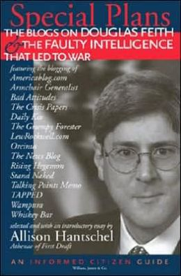 Special Plans: The Blogs on Douglas Feith and the Faulty Intelligence That Led to War