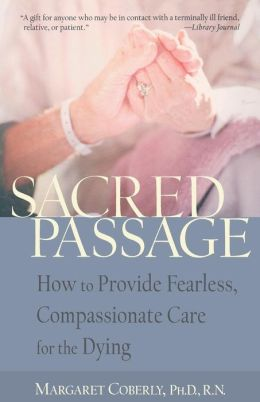 Sacred Passage: How to Provide Fearless, Compassionate Care for the Dying