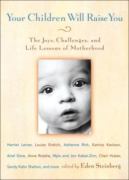 Your Children Will Raise You: The Joys, Challenges, and Life Lessons of Motherhood