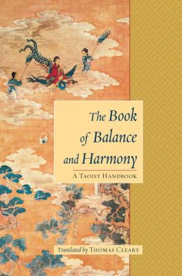 The Book Of Balance And Harmony: A Taoist Handbook