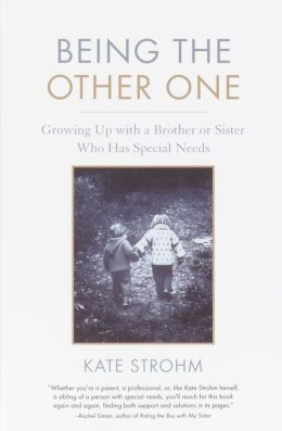 Being the Other One: Growing up with a Brother or Sister Who Has Special Needs