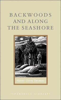 Backwoods and Along the Seashore: Selections from The Maine Woods and Cape Cod