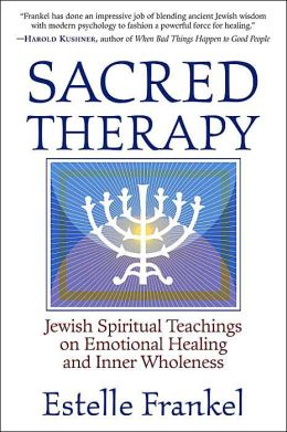 Sacred Therapy: Jewish Spiritual Teachings on Emotional Healing and Inner Wholeness
