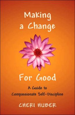 Making a Change for Good: A Guide to Compassionate Self-Discipline