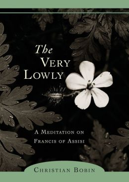 Very Lowly: A Meditation on Francis of Assisi
