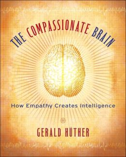 The Compassionate Brain: A Revolutionary Guide to Developing Your Intelligence to Its Full Potential