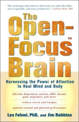 Open-Focus Brain: Harnessing the Power of Attention to Heal Mind and Body