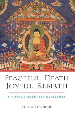 Peaceful Death, Joyful Rebirth: A Tibetan Buddhist Guidebook