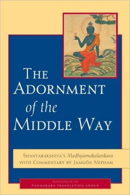 The Adornment of the Middle Way: Shantarakshita's Madhyamakalankara with Commentary by Jamgon Mipham