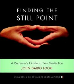 Finding the Still Point: A Beginner's Guide to Zen Meditation